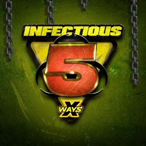 Infectious 5 xWays
